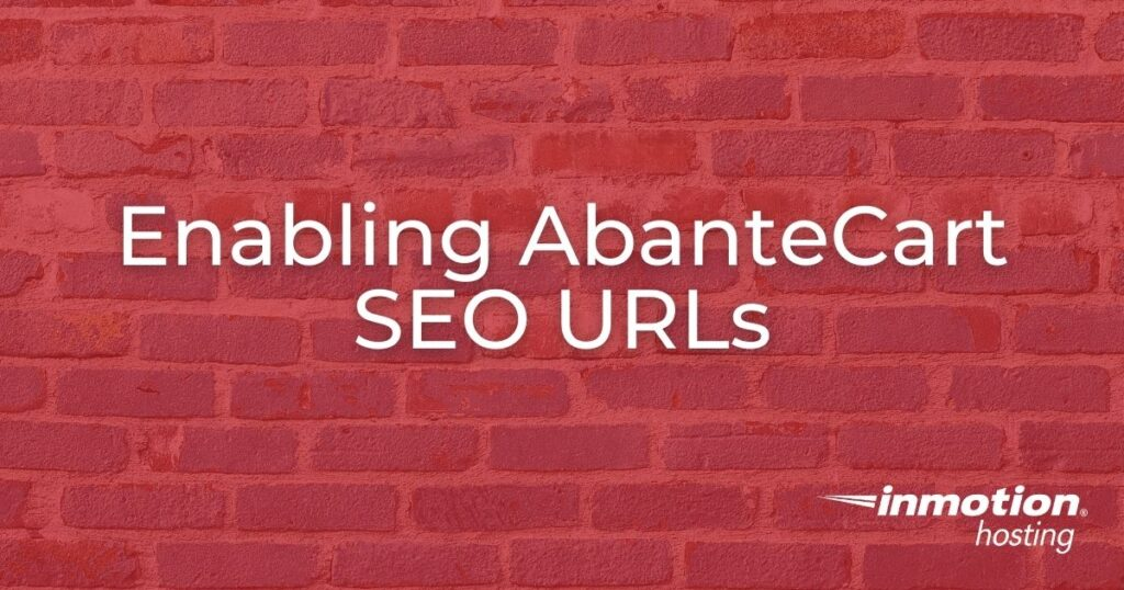 Learn How to Enable AbanteCart SEO URLs From Your Admin Panel