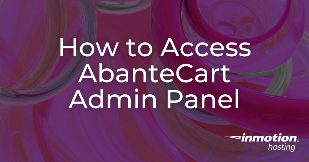 How to Access Your AbanteCart Admin panel