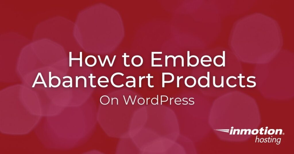 Learn How to Embed AbanteCart Products on WordPress Sites