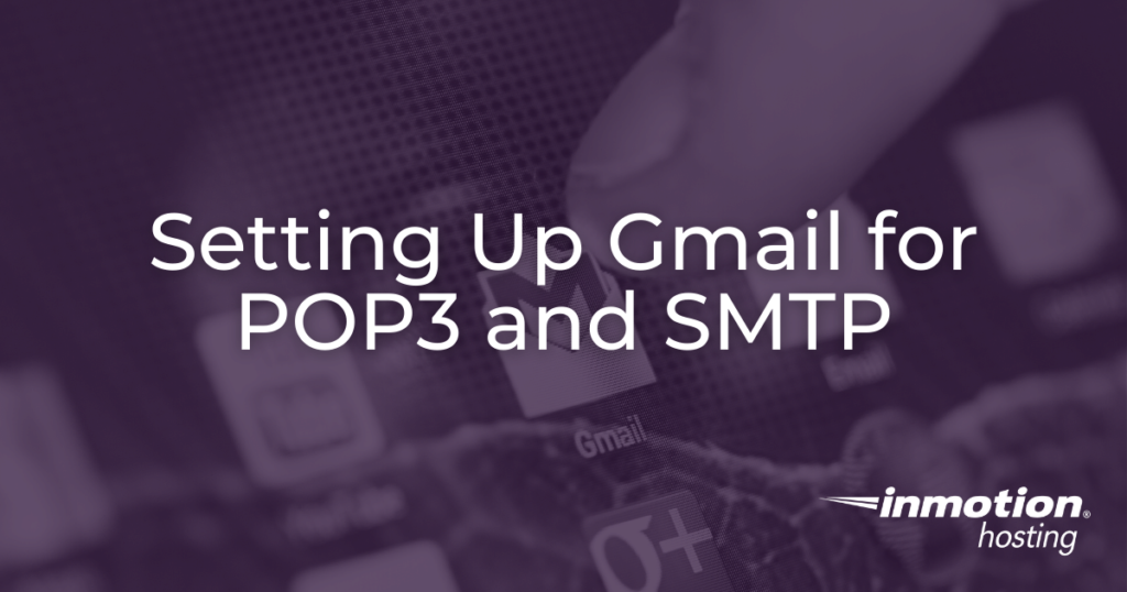 Setting up email account in Gmail for POP3 and SMTP