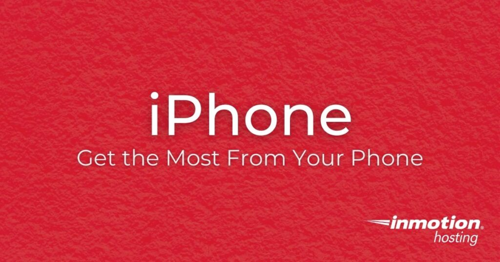 iPhone - Get the Most From Your Phone