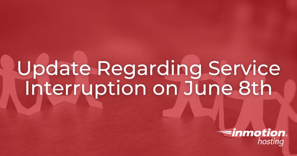 Update Regarding Service Interruption on June 8th