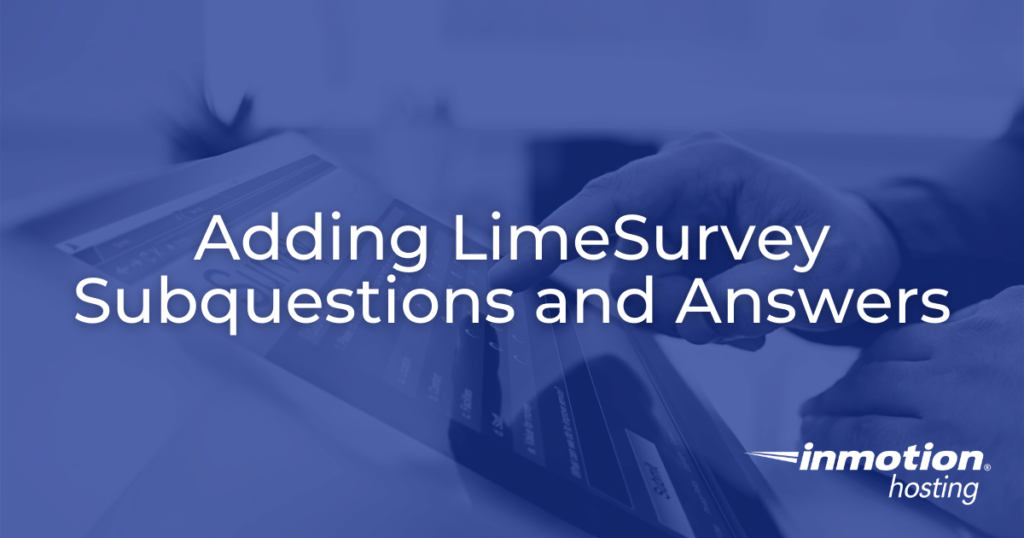 Adding LimeSurvey Subquestions and Answers