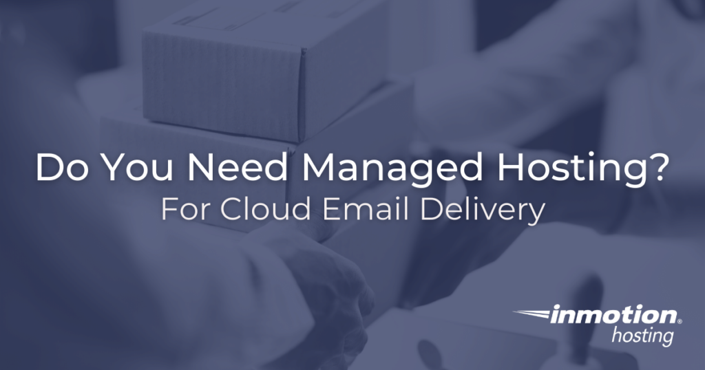 Do you need managed hosting for cloud email delivery?
