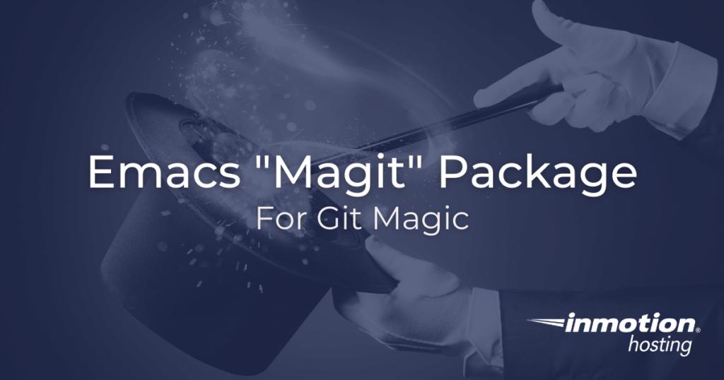 Emacs Magit is Git Magic