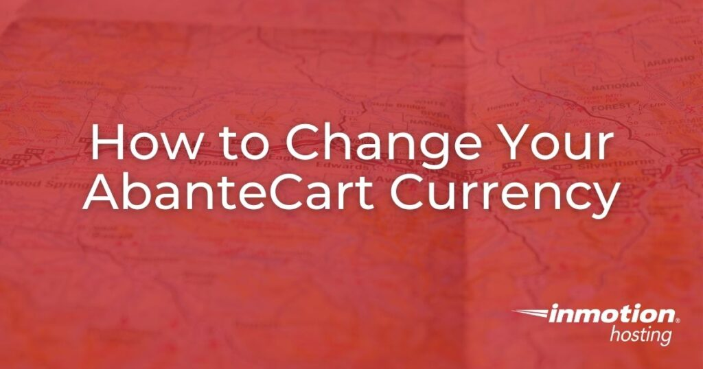 Learn How to Change Your Base AbanteCart Currency