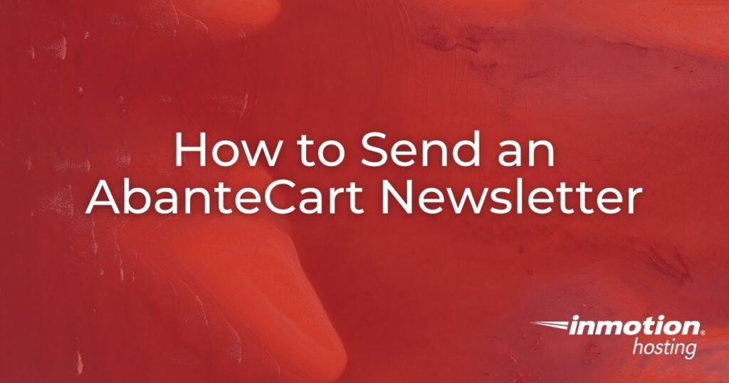 Learn  How to Send an AbanteCart Newsletter