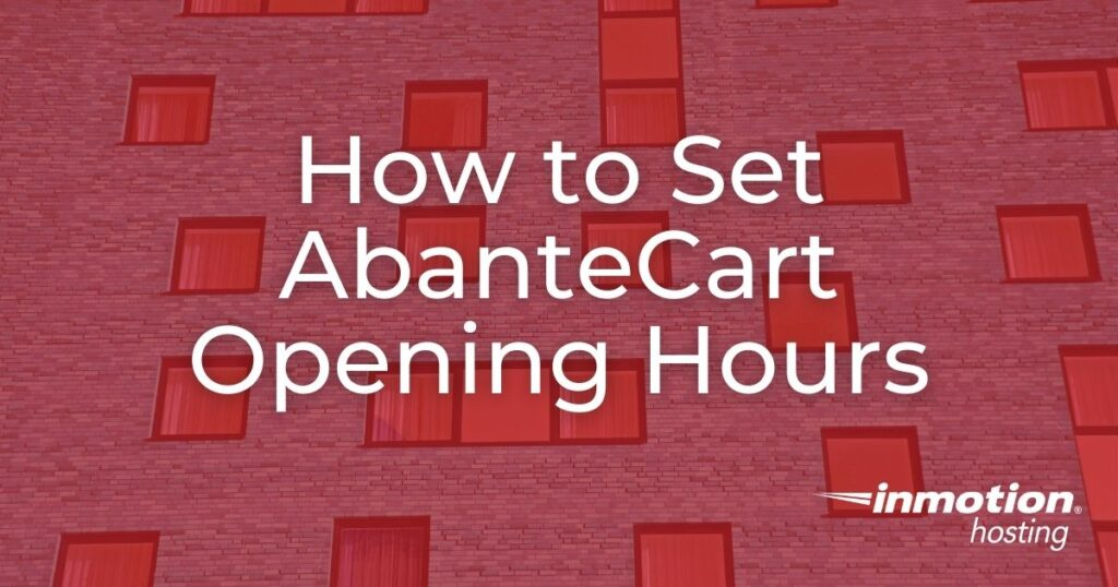 Learn How to Set Your AbanteCart Opening Hours
