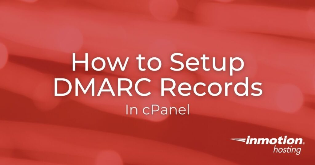 DMARC Setup Guide - Learn How to Setup DMARC Records in cPanel