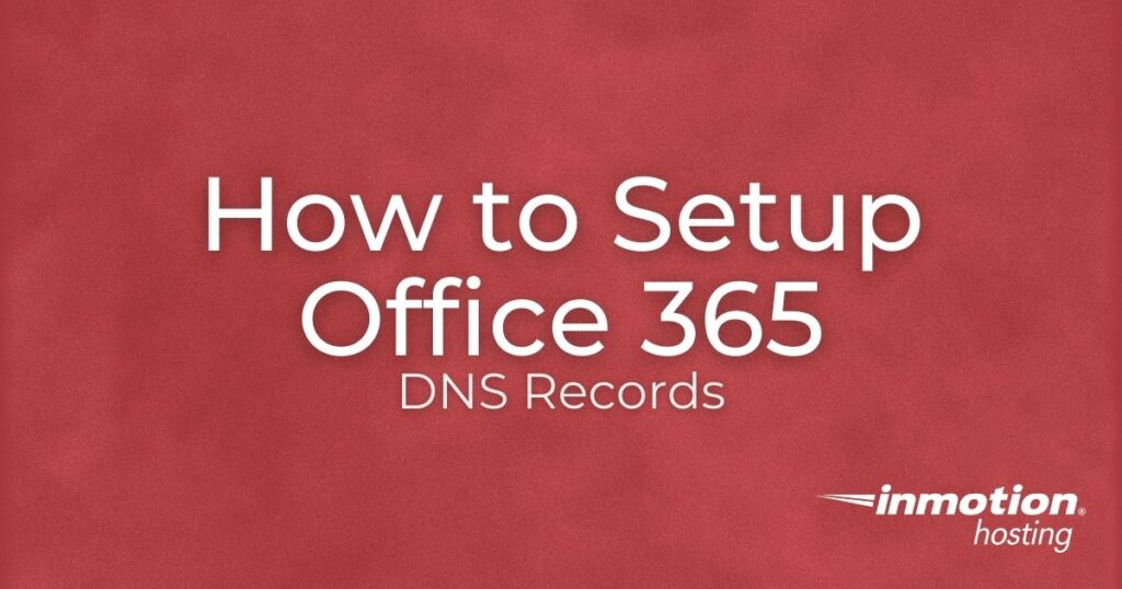 Learn How to Setup Office 365 DNS Records