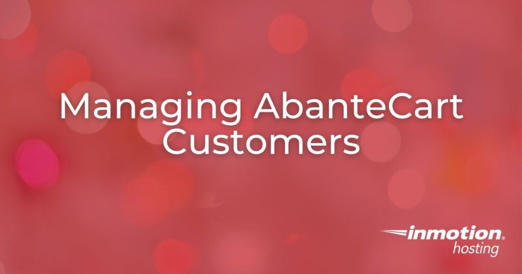 Learn How to Work With AbanteCart Customers