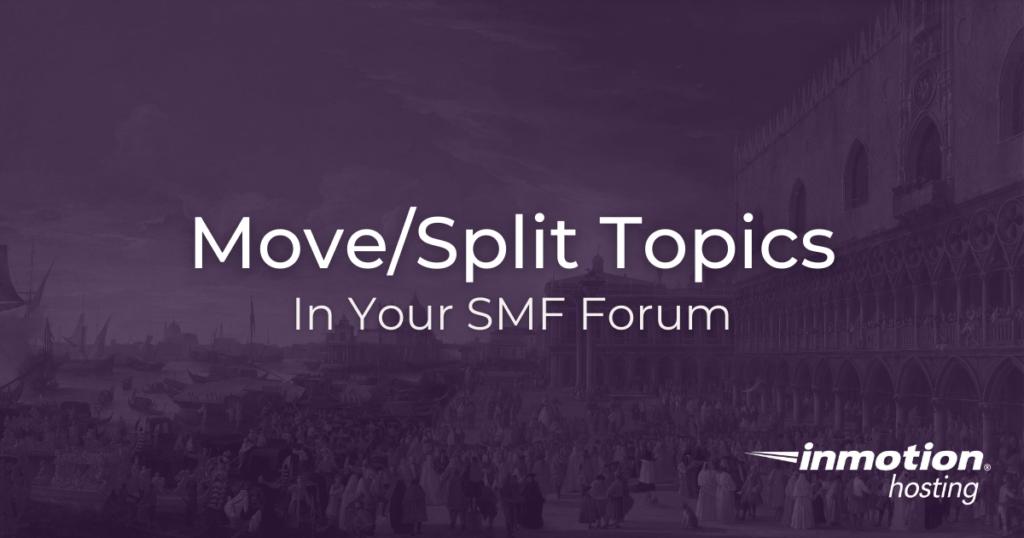 How to move/split topics in SMF
