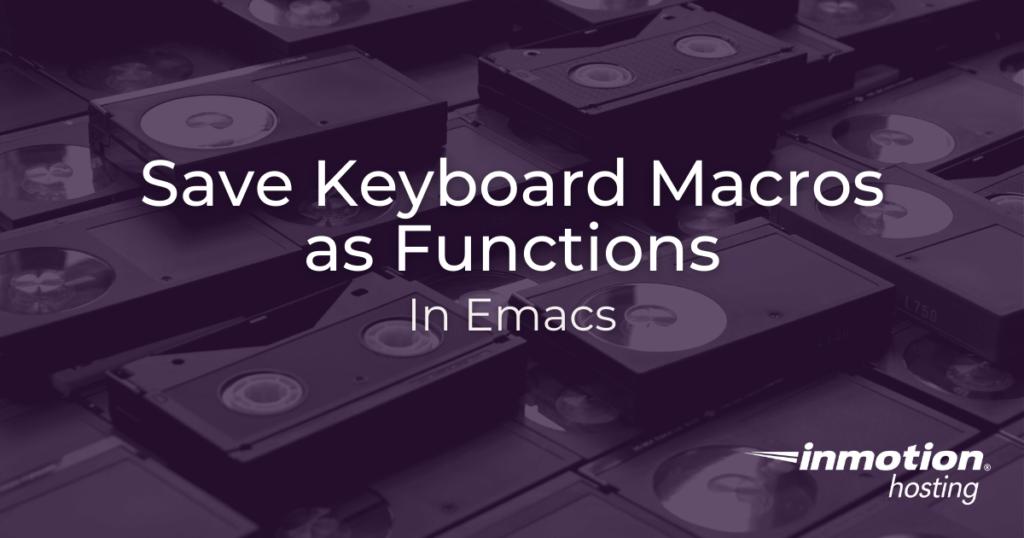 Save keyboard macros as functions in Emacs