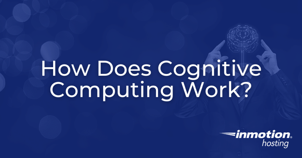 How Does Cognitive Computing Work?