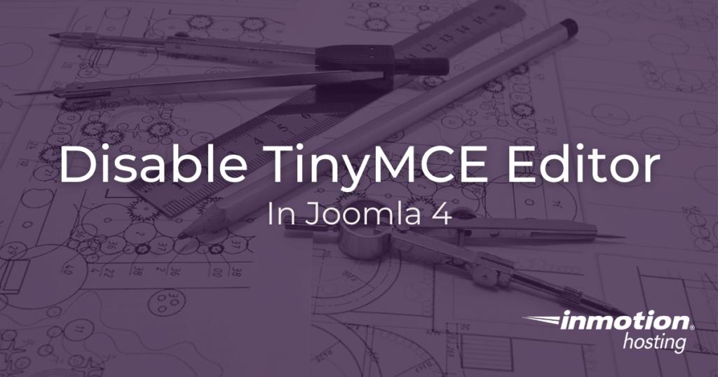 Disable TinyMCE Editor in Joomla 4