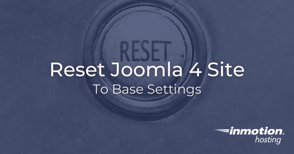 Reset Joomla 4 site to base settings