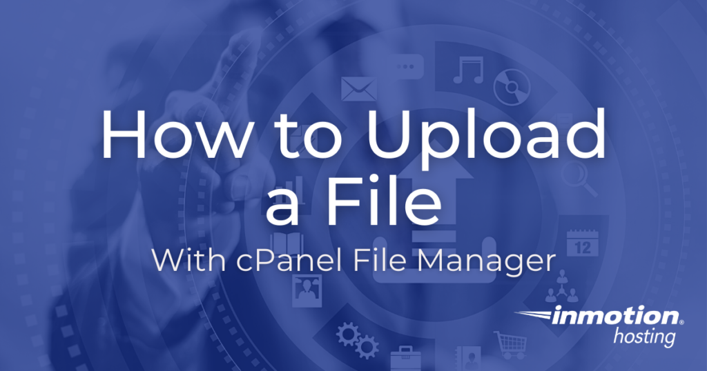 Learn How to Upload a File With cPanel File Manager