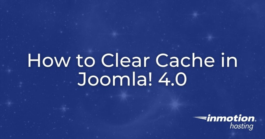 how to clear cache in Joomla 4.0