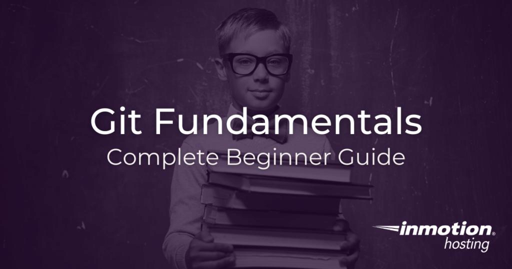 Git Fundamentals Complete Beginner Guide