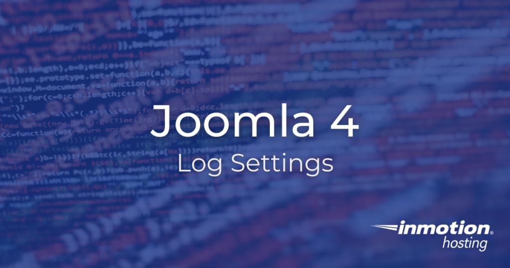 Learn About Joomla 4 Log Settings