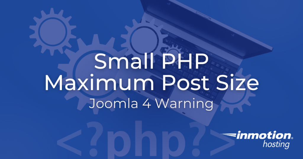 Learn How to Fix the Small PHP Maximum Post Size Joomla 4 Warning