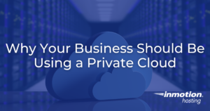 Why Your Business Should Be Using a Private Cloud