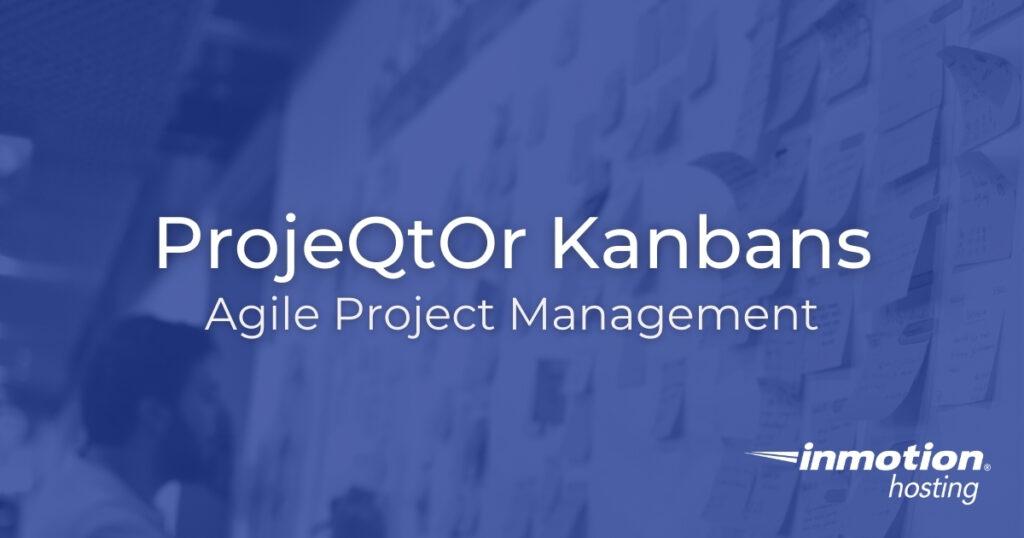 ProjeQtOr Kanbans - Agile Project Management