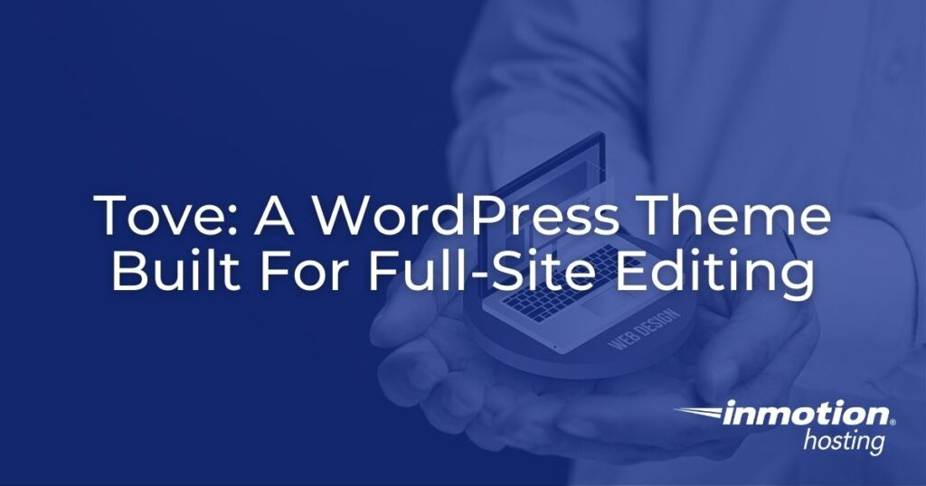 Tove: A WordPress Theme Built For Full-Site Editing