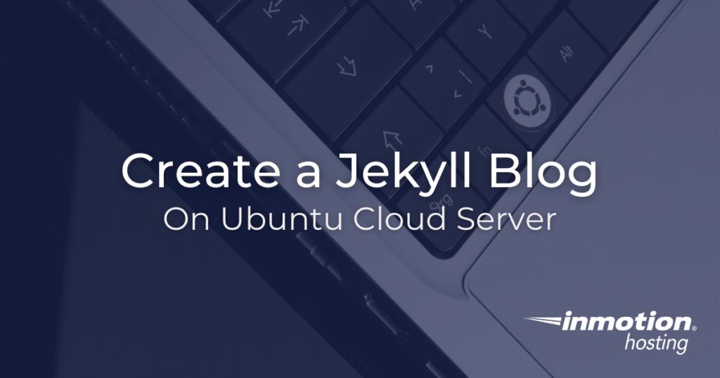 How to create a Jekyll blog on Ubuntu Cloud Server